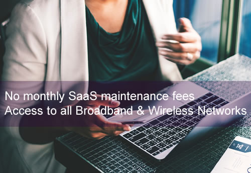 No monthly SaaS maintenance fees<br />Access to all Broadband & Wireless Networks.